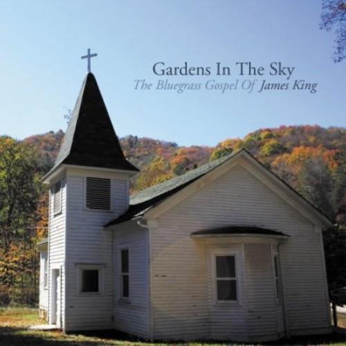 Gardens in the Sky: The Bluegrass Gospel of James King [CD]