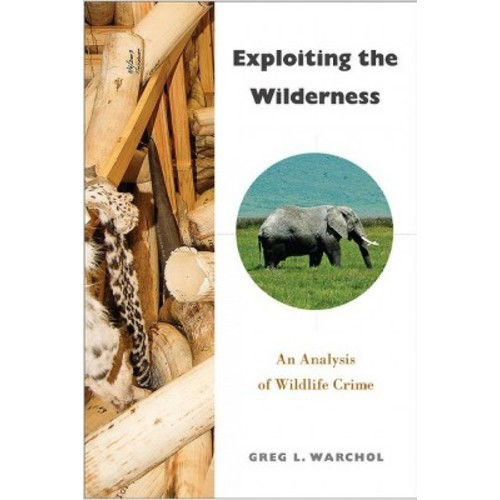 Exploiting the Wilderness : An Analysis of Wildlife Crime (Hardcover) (Greg L. Warchol)