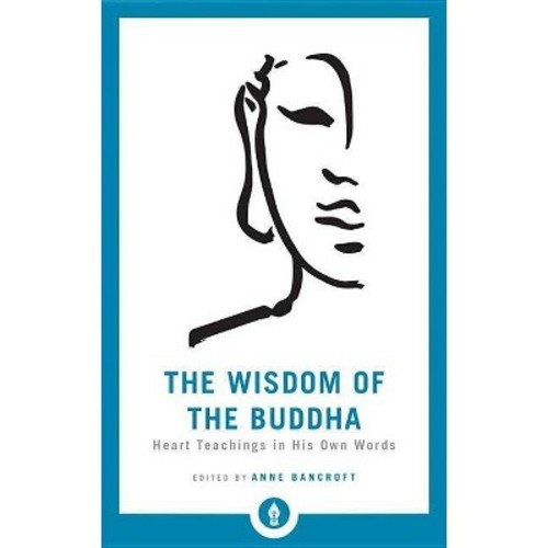 Wisdom of the Buddha : Heart Teachings in His Own Words (Paperback) (Anne Bancroft)