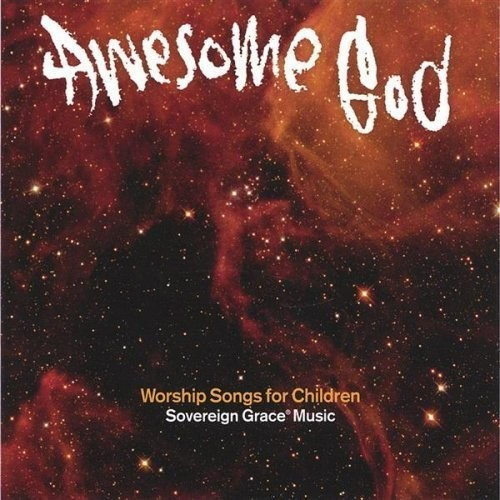 Sovereign Grace Music Awesome God