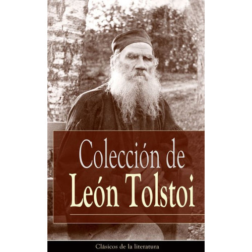 Coleccin de Len Tolstoi: Clsicos de la literatura