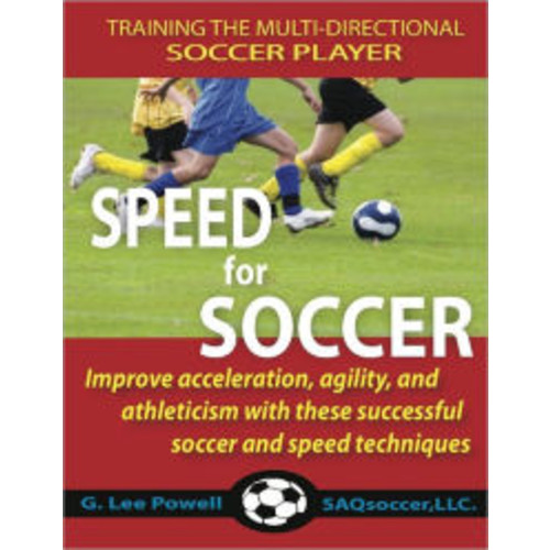Speed for Soccer: Improve Acceleration, Agility, and Athleticism with These Successful Soccer and Speed Techniques