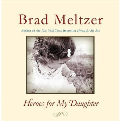 Heroes for My Daughter by Brad Meltzer (Hardcover)