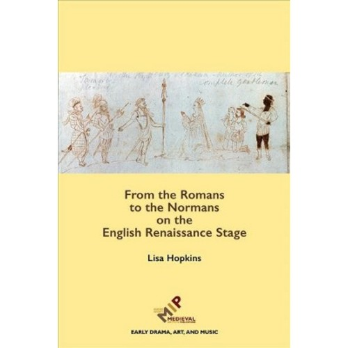 From the Romans to the Normans on the English Renaissance Stage (Hardcover) (Lisa Hopkins)