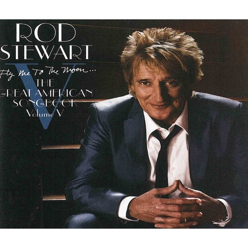 Rod Stewart - Fly Me to the Moon The Great American Songbook: Vol. V