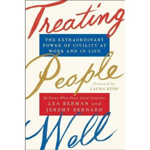 Treating People Well : The Extraordinary Power of Civility at Work and in Life - (Hardcover)