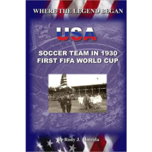 Where the Legend Began : USA Soccer Team In 1930 FIFA World Cup