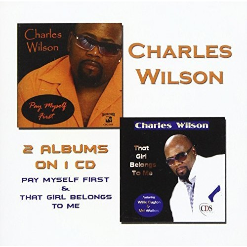 Charles Wilson - 2 Albums on 1 CD: Pay Myself First/That Girl Belongs to Me