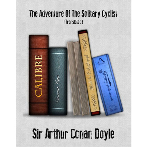 The Adventure of the Solitary Cyclist Doyle, Arthur Conan Sir