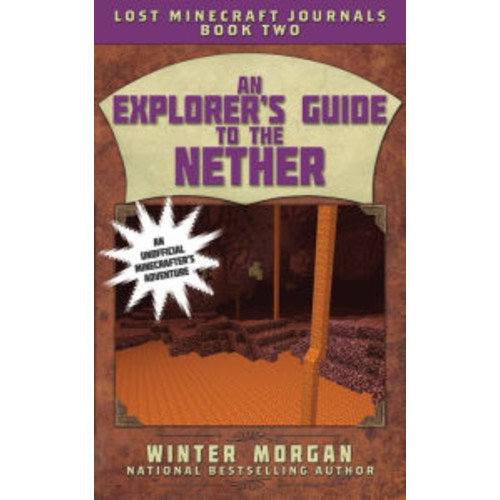 An Explorer's Guide to the Nether (Lost Minecraft Journals Series #2)