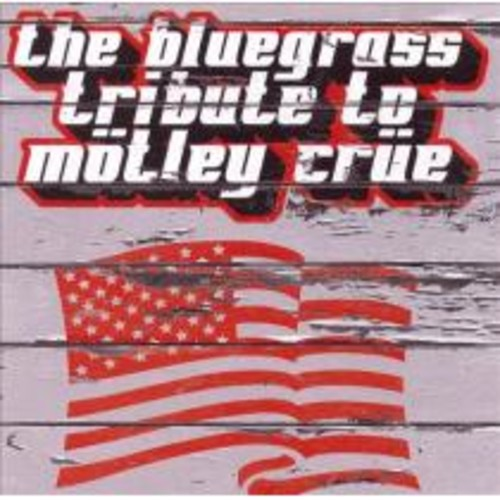 The Bluegrass Tribute To Mtley Cre [CD]