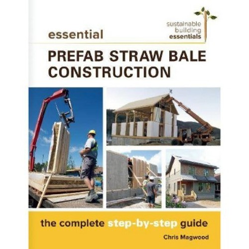 Essential Prefab Straw Bale Construction: The Complete Step-by-step Guide (Paperback)
