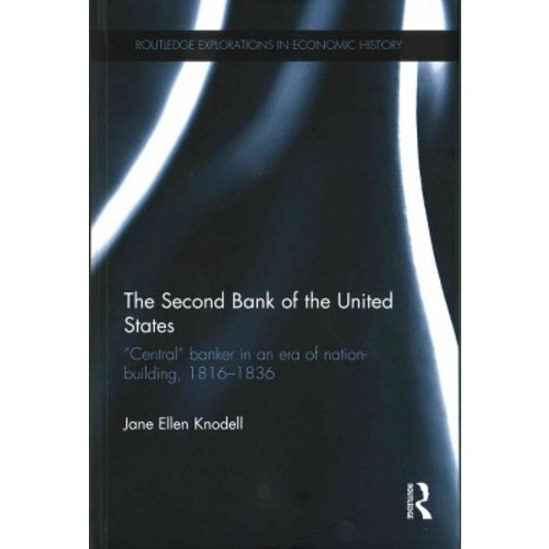 Second Bank of the United States : Central banker in an era of nation-building,