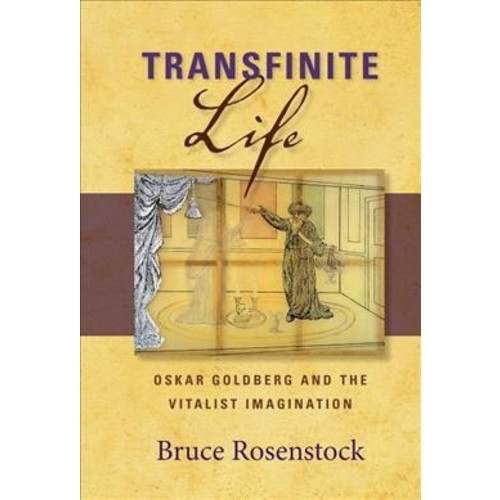 Transfinite Life : Oskar Goldberg and the Vitalist Imagination (Paperback) (Bruce Rosenstock)