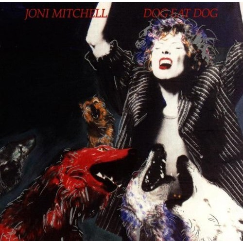 Dog Eat Dog / Joni Mitchell