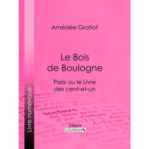 Le Bois de Boulogne: Paris ou le Livre des cent-et-un