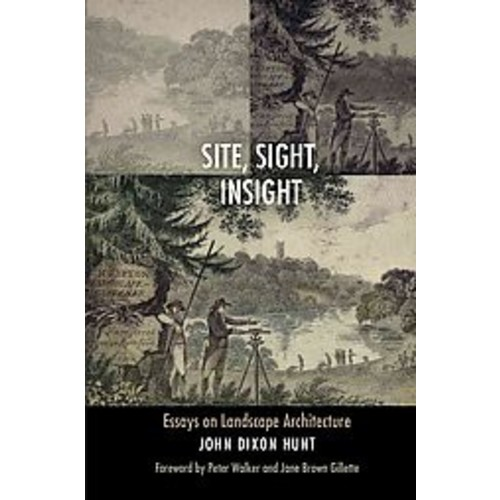 Site, Sight, Insight: Essays on Landscape Architecture (Hardcover)