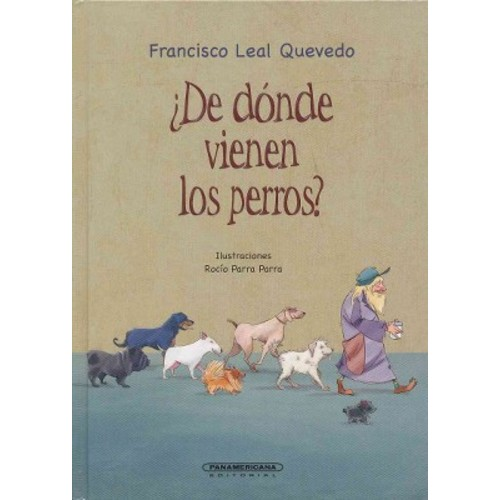 De dnde vienen los perros? / Where Did the Dogs Come From? (Hardcover) (Francisco Leal