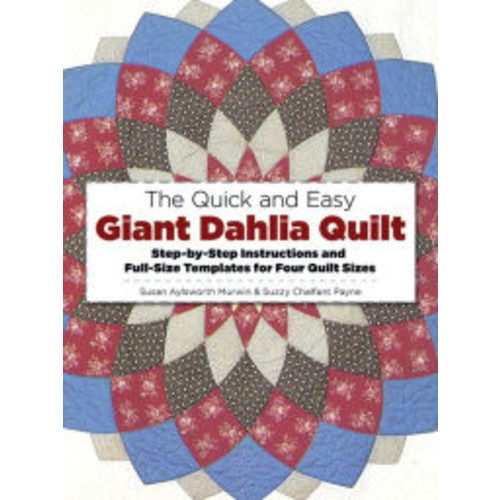 The Quick and Easy Giant Dahlia Quilt: Step-by-Step Instructions and Full-Size Templates for Four Quilt Sizes