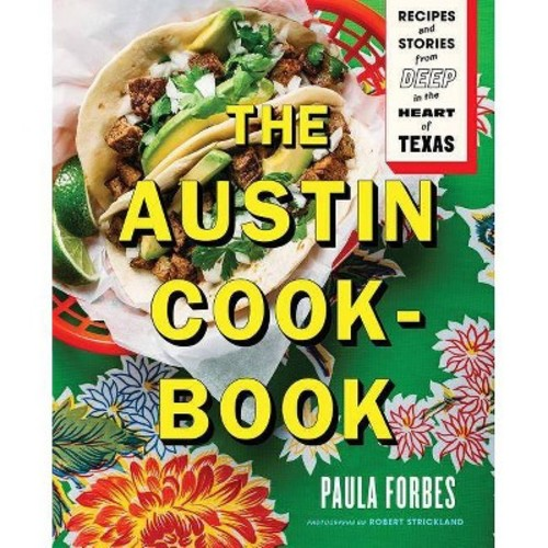 Austin Cookbook : Recipes and Stories from Deep in the Heart of Texas (Hardcover) (Paula Forbes)