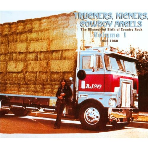 Truckers, Kickers, Cowboy Angels: The Blissed-Out Birth of Country Rock, Vol. 1: 1966-1968 [CD]