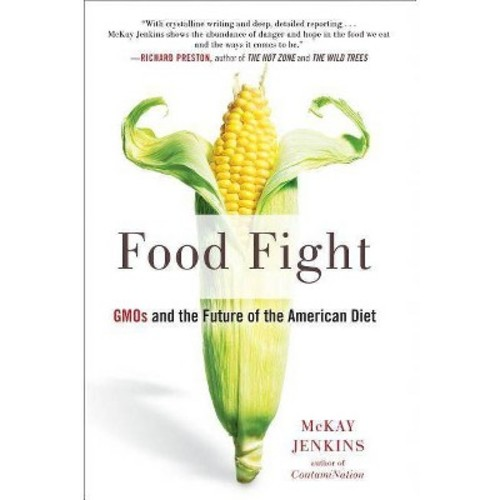 Food Fight : GMOs and the Future of the American Diet (Reprint) (Paperback) (McKay Jenkins)