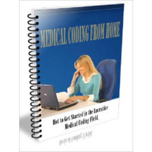 Medical Coding From Home - Hot to Get Started in the Lucrative Medical coding Field