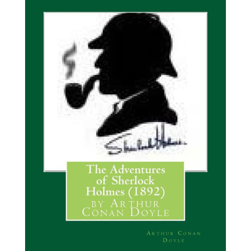 The Adventures of Sherlock Holmes (1892), by Arthur Conan Doyle