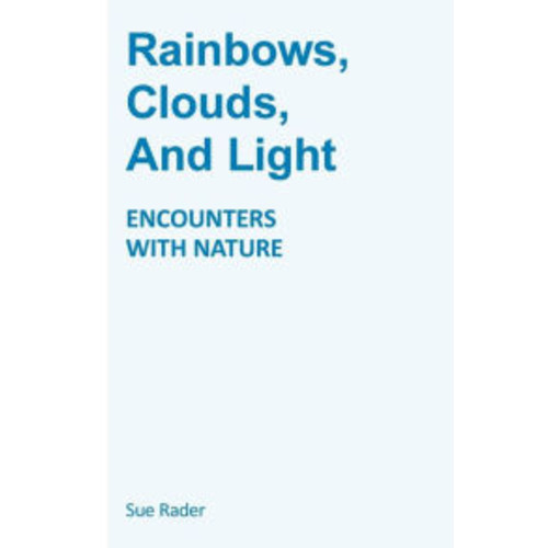 Rainbows, Clouds, And Light: Encounters With Nature