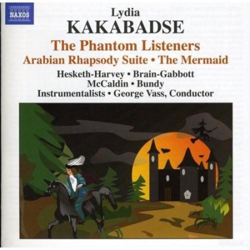 Lydia Kakabadse: The Phantom Listeners; Arabian Rhapsody Suite; The Mermaid [CD]