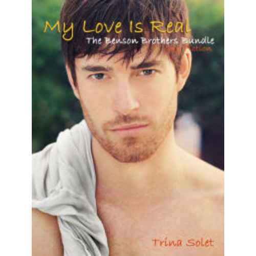 My Love Is Real: The Benson Brothers Bundle (Gay Fiction)