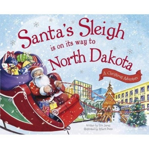 Santa's Sleigh Is on Its Way to North Dakota : A Christmas Adventure (Hardcover) (Eric James)