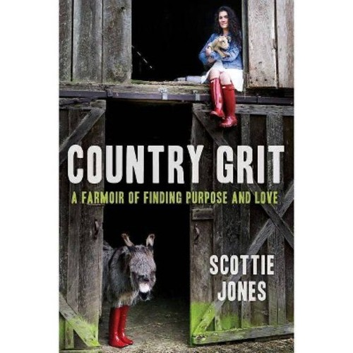Country Grit : A Farmoir of Finding Purpose and Love (Hardcover) (Scottie Jones)