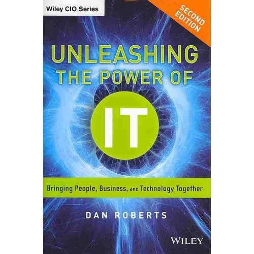 Wiley CIO: Unleashing the Power of It: Bringing People, Business, and Technology Together (Hardcover)