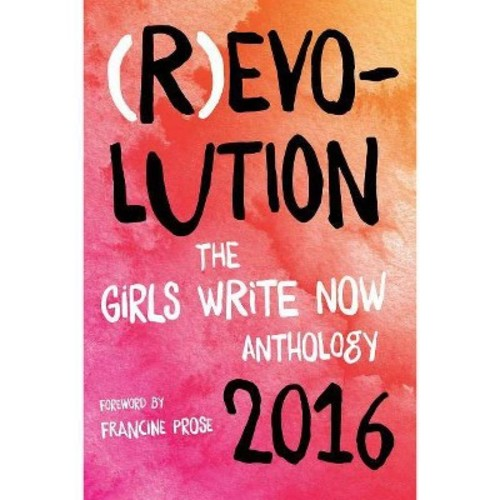 R Evo-lution: The Girls Write Now 2016 Anthology (Paperback)