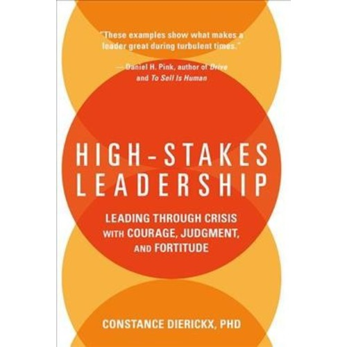 High-Stakes Leadership : Leading Through Crisis With Courage, Judgement, and Fortitude (Hardcover)