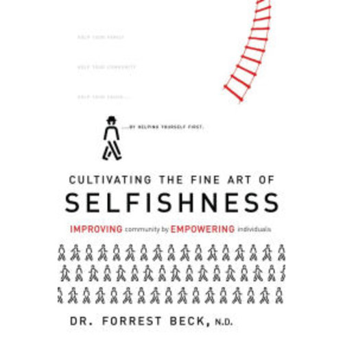 Cultivating The Fine Art of SELFISHNESS: IMPROVING community by EMPOWERING individuals