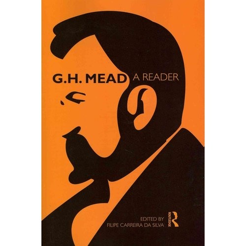 G.H. Mead: A Reader