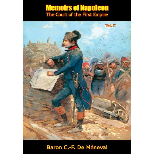 Memoirs of Napoleon: The Court of the First Empire, Vol. II