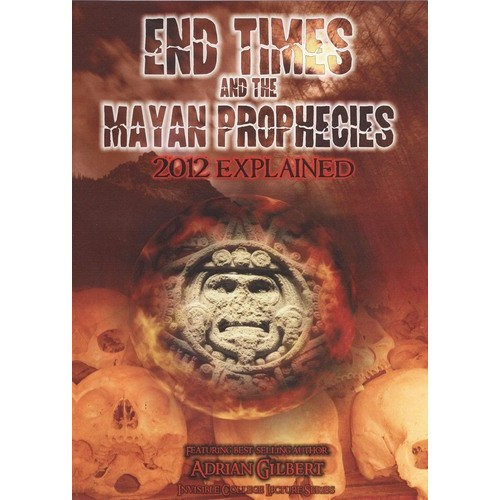 End Times and the Mayan Prophecies: 2012 Explained [DVD]