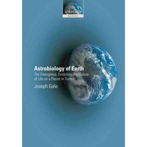 Astrobiology of Earth: The Emergence, Evolution, and Future of Life on a Planet in Turmoil