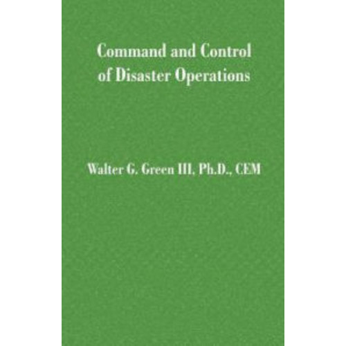 Command And Control Of Disaster Operations / Edition 1