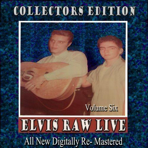 Elvis Raw Live, Vol. 6 [CD]