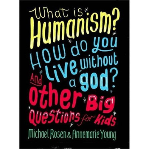 What Is Humanism?: How do you live without a God? And Other Big Questions for Kids (Paperback)