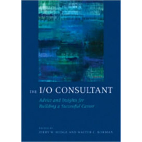 The I/O Consultant: Advice and Insights for Building a Successful Career