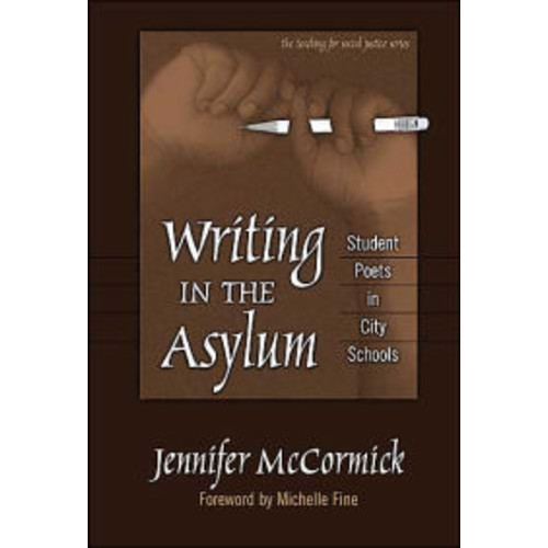 Writing in the Asylum: Student Poets in City Schools / Edition 1