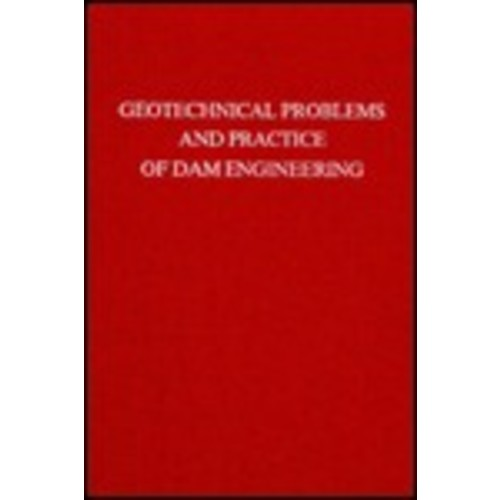 Geotechnical Problems and Practice of Dam Engineering: Proceedings of the International Symposium Held at Asian Institute of Technology, Bangkok, 1-15 December 1980