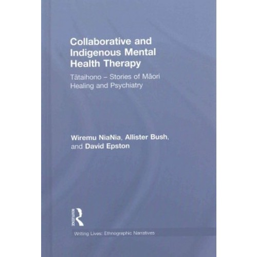 Collaborative and Indigenous Mental Health Therapy : Tataihono  Stories of Maori Healing and