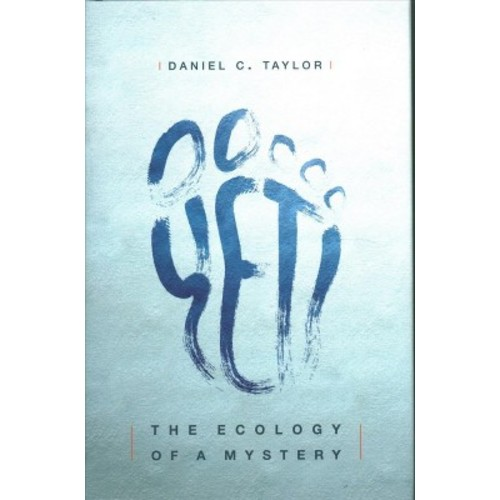 Yeti : The Ecology of a Mystery - by Daniel C. Taylor (Hardcover)