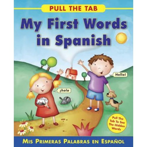 My First Words in Spanish- Mis primeras palabras en espanol: Pull the Tab to See the Hidden Words!